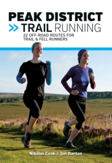 Peak District Trail Running : 22 off-Road Routes for Trail & Fell Runners, Paperback Book