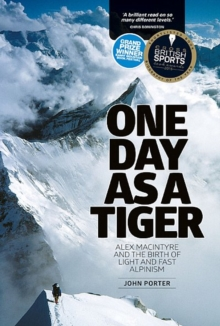One Day as a Tiger : Alex Macintyre and the Birth of Light and Fast Alpinism, Paperback Book