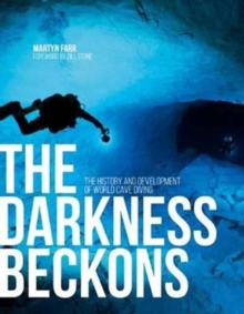 The Darkness Beckons : The history and development of world cave diving, Paperback / softback Book