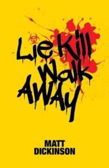 Lie Kill Walk Away : From the Author of the Everest Files and Mortal Chaos, Paperback / softback Book