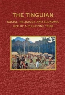 The Tinguian: Social, Religious and Economic Life of a Philippine Tribe, Paperback / softback Book