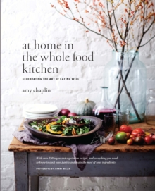 At Home in the Whole Food Kitchen : Celebrating the Art of Eating Well, Hardback Book