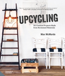 Upcycling : 20 Creative Projects Made from Reclaimed Materials, Hardback Book