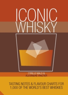 Iconic Whisky : Tasting Notes and Flavour Charts for 1,000 of the World's Best Whiskies, Hardback Book