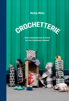 Crochetterie : Cool Contemporary Crochet for the Creatively-Minded, Hardback Book