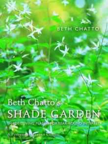 Beth Chatto's Shade Garden : Shade-Loving Plants for Year-Round Interest, Hardback Book