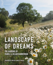 Landscape of Dreams : The Gardens of Isabel and Julian Bannerman, Paperback / softback Book
