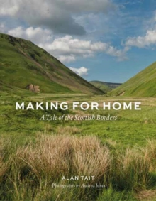 Making for Home : A Tale of the Scottish Borders, Hardback Book