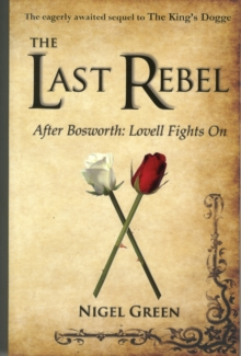 The Last Rebel : After Bosworth: Lovell Fights on, Paperback Book