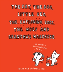 The Cat, The Dog, Little Red, the Exploding Eggs, the Wolf and Grandma's Wardrobe, Paperback / softback Book