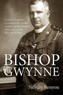 Bishop Gwynne : Deputy Chaplain-General to the British Armies on the Western Front During the First World War, Hardback Book