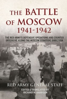 The Battle of Moscow 1941-1942 : The Red Army's Defensive Operations and Counter-Offensive Along the Moscow Strategic Direction, Hardback Book
