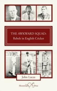 The Awkward Squad : Rebels in English Cricket, Paperback Book