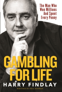 Gambling For Life : The Man Who Won Millions And Spent Every Penny, Hardback Book