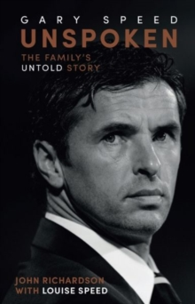 Unspoken Gary Speed : The Family's Untold Story, Hardback Book