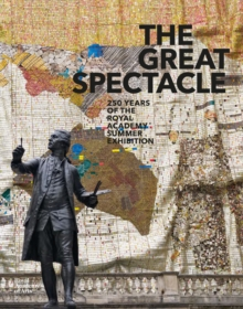The Great Spectacle : 250 Years of the Royal Academy Summer Exhibition, Paperback / softback Book