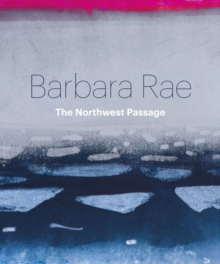 Barbara Rae: Northwest Passage, Hardback Book