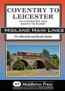 Coventry to Leicester : Via Nuneaton and South to Rugby, Hardback Book
