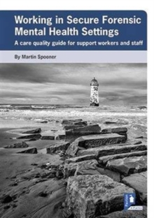 Working in Secure Forensic Mental Health Settings : A Care Quality Guide for Support Workers and Staff, Book Book