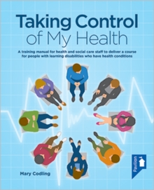 Taking Control of My Health : A Training Manual for Health and Social Care Staff to Deliver a Course for People with Learning Disabilities Who Have Health Conditions, Paperback / softback Book