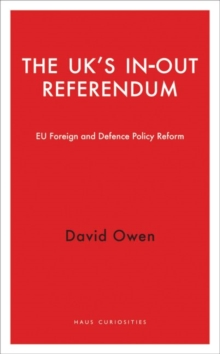 The UK's in-Out Referendum : EU Foreign and Defence Policy Reform, Paperback Book