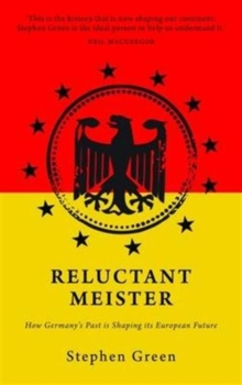 Reluctant Meister : Germany and the New Europe, Paperback Book