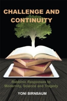 Challenge and Continuity : Rabbinic Responses to Modernity, Science and Tragedy, Paperback / softback Book