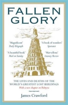 Fallen Glory : The Lives and Deaths of the World's Greatest Lost Buildings, Paperback Book