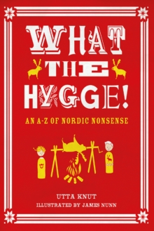 What the Hygge! An A-Z of Nordic Nonsense, Paperback / softback Book