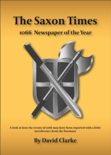 The Saxon Times : How the Events of 1066 May Have Been Reported, Paperback Book