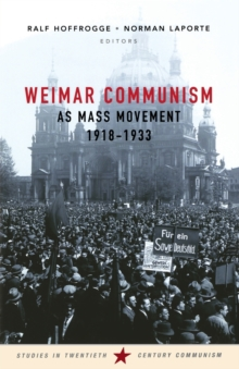 Weimar Communism as Mass Movement 1918-1933, Paperback / softback Book