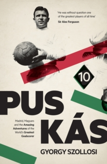 Puskas : Madrid, Magyars and the Amazing Adventures of the World's Greatest Goalscorer, Hardback Book