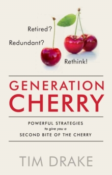 Generation Cherry: Retired? Redundant? Rethink! Powerful Strategies to Give You a Second Bite of the Cherry, Paperback / softback Book