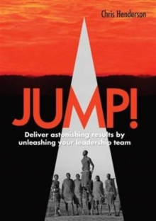 Jump! : Deliver Astonishing Results by Unleashing Your Leadership Team, Paperback Book
