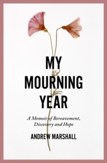 My Mourning Year: A Memoir of Breavement, Discovery and Hope, Paperback / softback Book