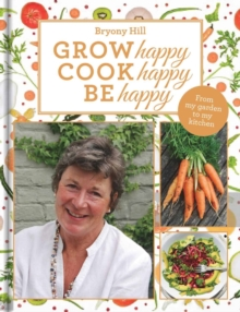 Grow Happy, Cook Happy, Be Happy, Hardback Book
