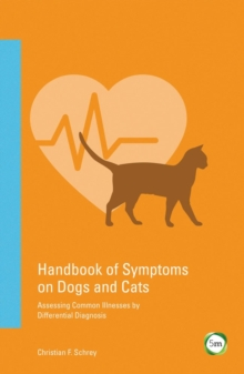 Handbook of Symptoms in Dogs and Cats : Assessing Common Illnesses by Differential Diagnosis, Paperback Book
