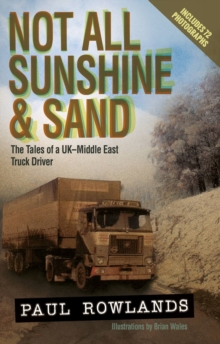 Not All Sunshine and Sand : The Tales of a UK-Middle East Truck Driver, Paperback / softback Book