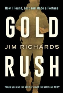 Gold Rush : How I Found, Lost and Made a Fortune, Paperback Book