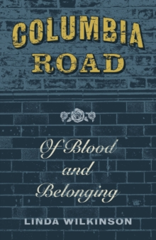 Columbia Road : Of Blood and Belonging, Paperback Book