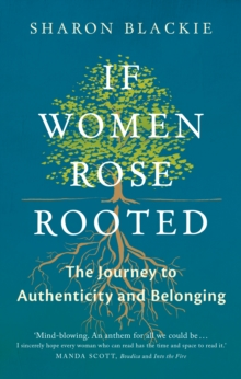 If Women Rose Rooted : A Journey to Authenticity and Belonging, Paperback / softback Book