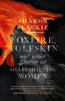Foxfire, Wolfskin : and Other Stories of Shapeshifting Women, Hardback Book