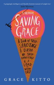 Saving Grace : A Memoir of Weight Loss, Paperback Book