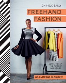 Freehand Fashion: Learn to Sew the Perfect Wardrobe - No Patterns Required!, Hardback Book