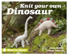 Best in Show: Knit Your Own Dinosaur, Hardback Book