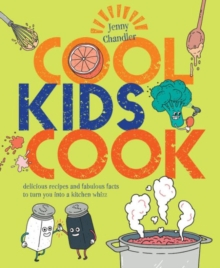 Cool Kids Cook : Delicious Recipes and Fabulous Facts to Turn into a Kitchen Whizz, Paperback Book