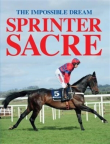 Sprinter Sacre : The Impossible Dream, Hardback Book