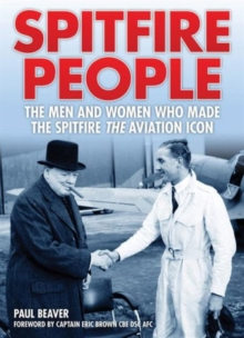 Spitfire People : The Men and Women Who Made the Spitfire the Aviation Icon, Hardback Book