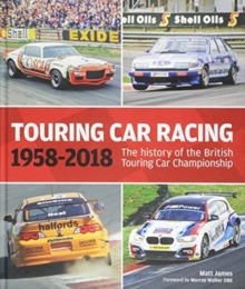Touring Car Racing : The history of the British Touring Car Championship 1958-2018, Hardback Book