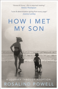 How I Met My Son : A Journey Through Adoption, Paperback Book